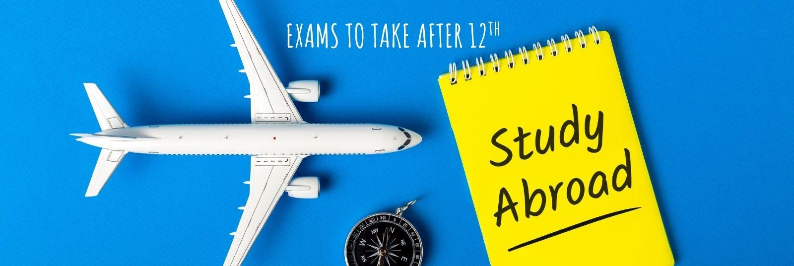 Exams you should take to study abroad after 12th